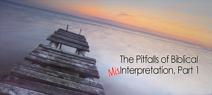 Next post: The Pitfalls of Biblical Misinterpretation, Part 1