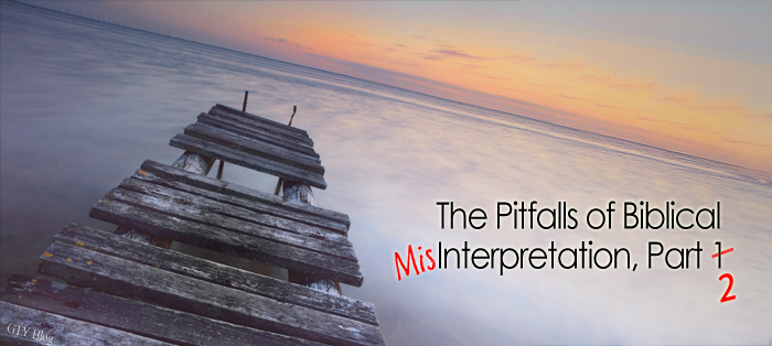 Previous post: The Pitfalls of Biblical Misinterpretation, Part 2