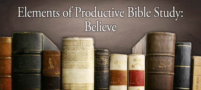 Elements of Productive Bible Study: Believe