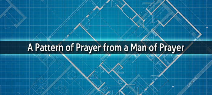 Next post: A Pattern of Prayer from a Man of Prayer
