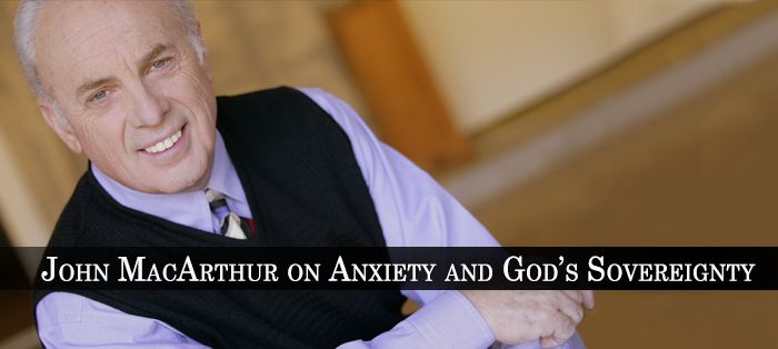 Previous post: John MacArthur on Anxiety and God's Sovereignty