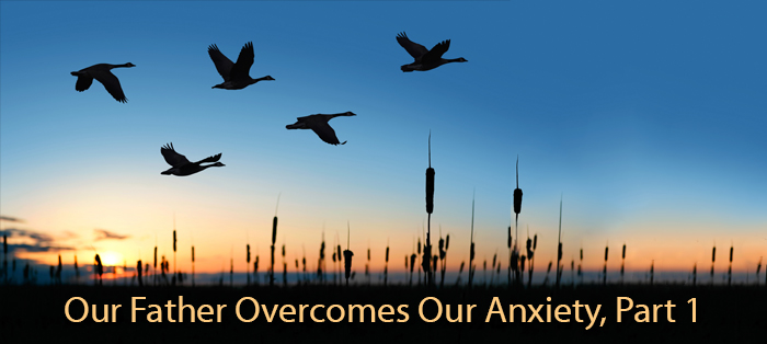 Our Father Overcomes Our Anxiety, Part 1