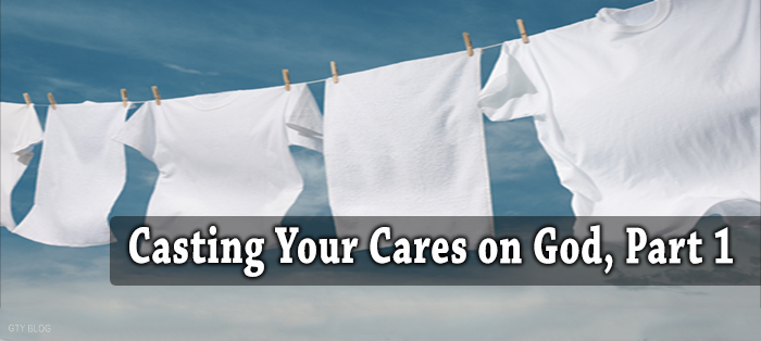 Previous post: Casting Your Cares on God, Part 1