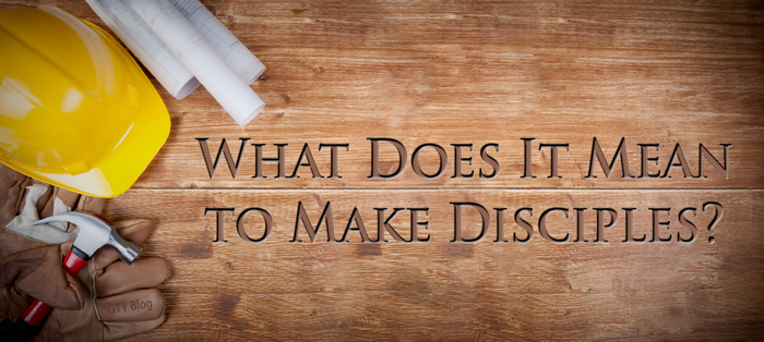 What Does It Mean to Make Disciples?