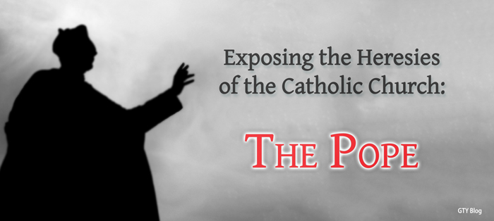 Exposing the Heresies of the Catholic Church: The Pope