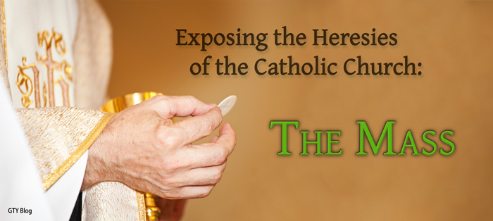 Previous post: Exposing the Heresies of the Catholic Church: The Mass
