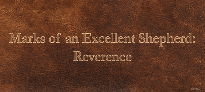 Marks of an Excellent Shepherd: Reverence