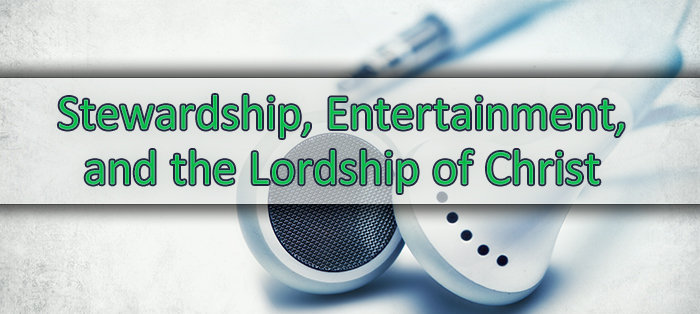 Previous post: Stewardship, Entertainment, and the Lordship of Christ