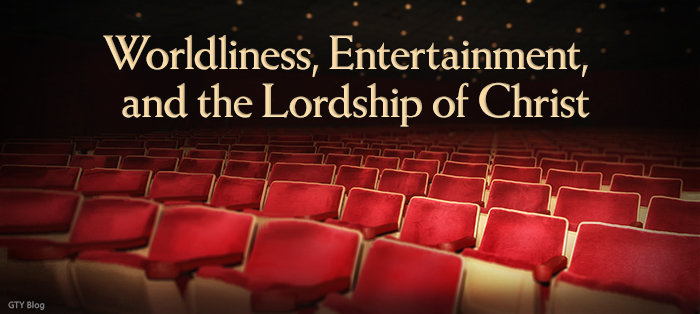 Next post: Worldliness, Entertainment, and the Lordship of Christ