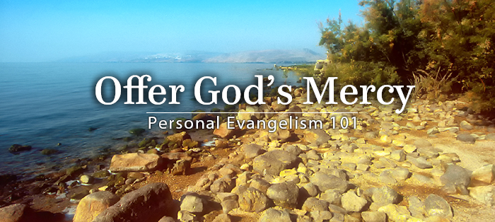 Previous post: Personal Evangelism 101: Offer God's Mercy