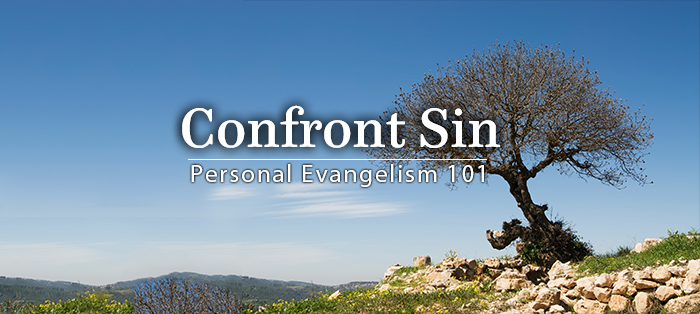 Previous post: Personal Evangelism 101: Confront Sin