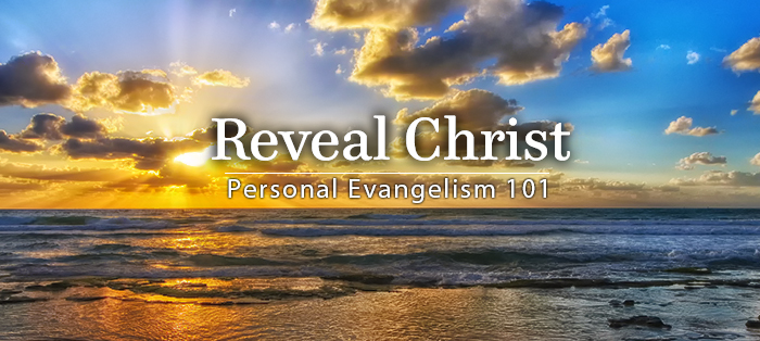 Previous post: Personal Evangelism 101: Reveal Christ