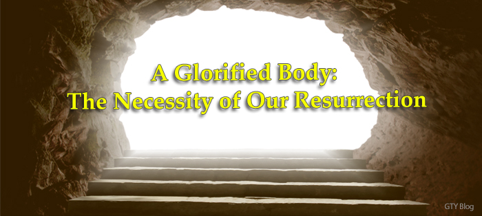 Previous post: A Glorified Body: The Necessity of Our Resurrection