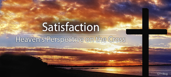 Next post: Heaven's Perspective on the Cross: Satisfaction