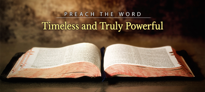 Preach the Word: Because Its Message Is Timeless and Truly Powerful