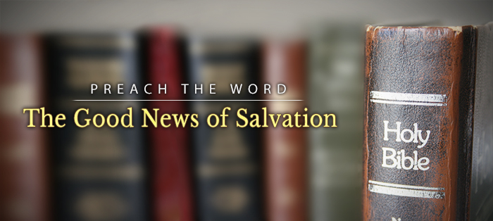 Preach the Word: Because It Is the Good News of Salvation