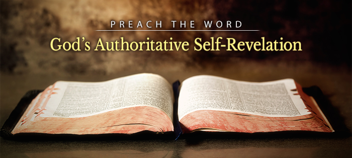 Preach the Word: Because It Stands as the Authoritative Self-Revelation of God