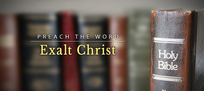 Preach the Word: Because It Exalts Christ as the Head of His Church