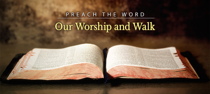 Preach the Word: Because It Rightly Informs Our Worship and Our Walk