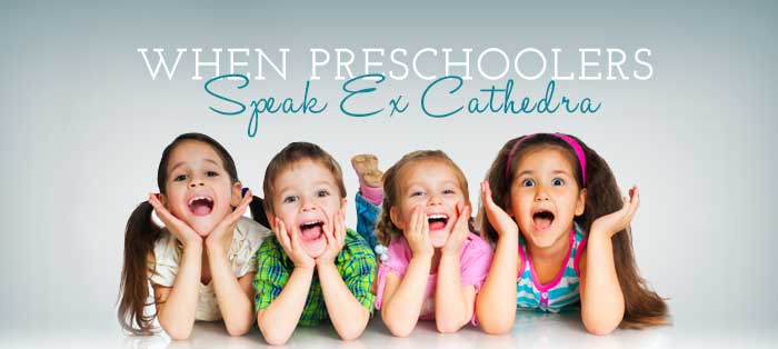 Next post: When Preschoolers Speak Ex Cathedra