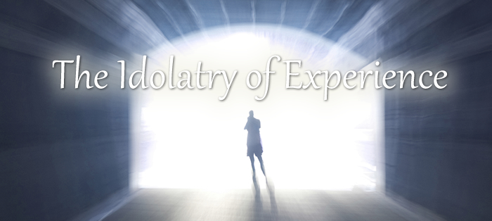 The Idolatry of Experience