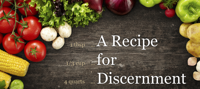 Previous post: A Recipe for Discernment