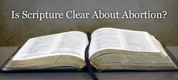 Is Scripture Clear About Abortion?