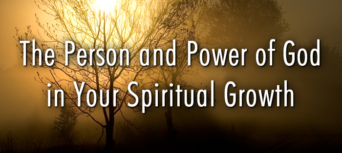 The Person and Power of God in Your Spiritual Growth