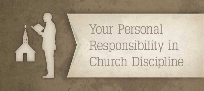 Previous post: Your Personal Responsibility in Church Discipline