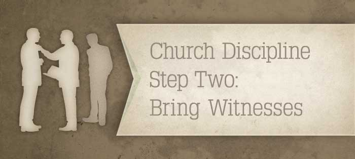 Next post: Church Discipline, Step Two: Bring Witnesses