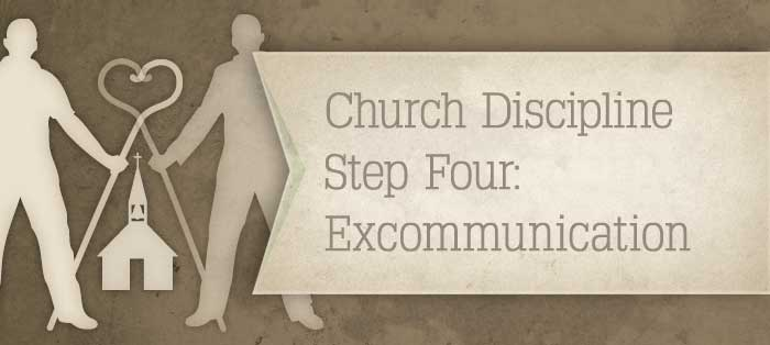 Next post: Church Discipline, Step Four: Excommunication