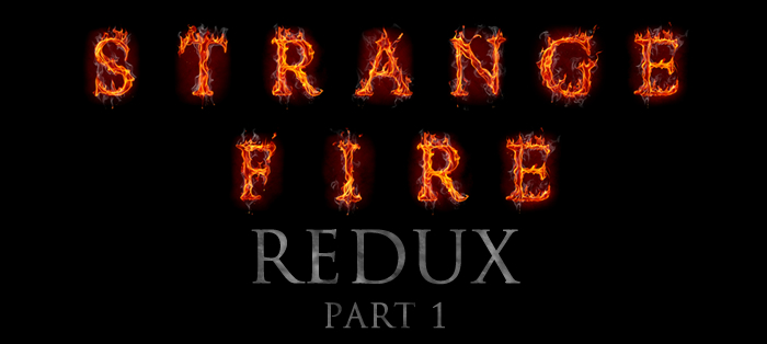 Strange Fire Redux, Part 1