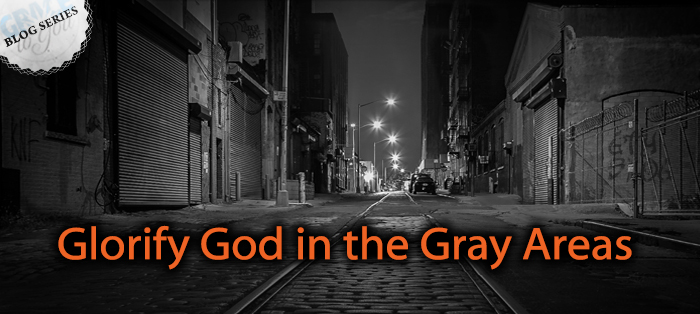 Glorify God in the Gray Areas