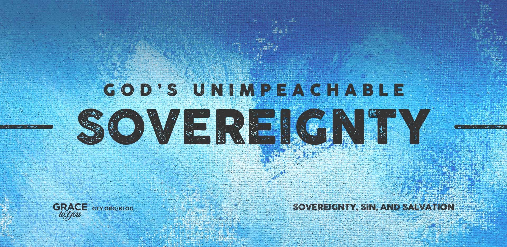 God's Unimpeachable Sovereignty