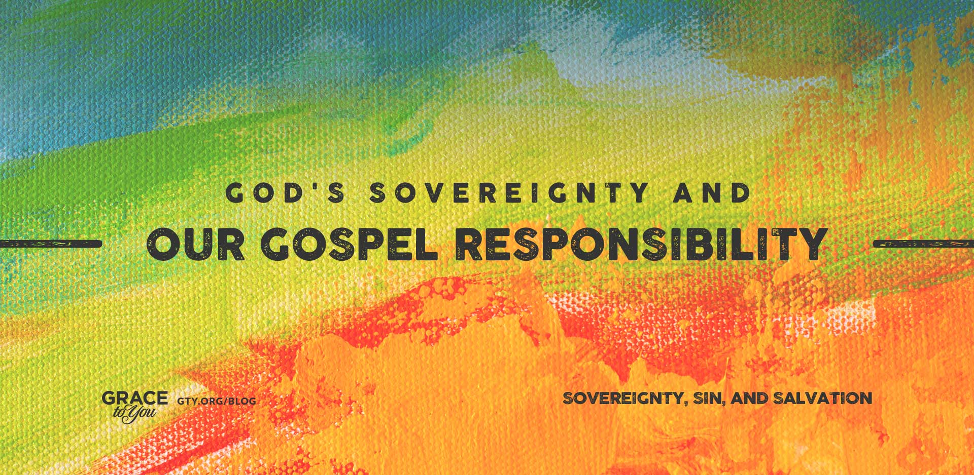 God's Sovereignty and Our Gospel Responsibility