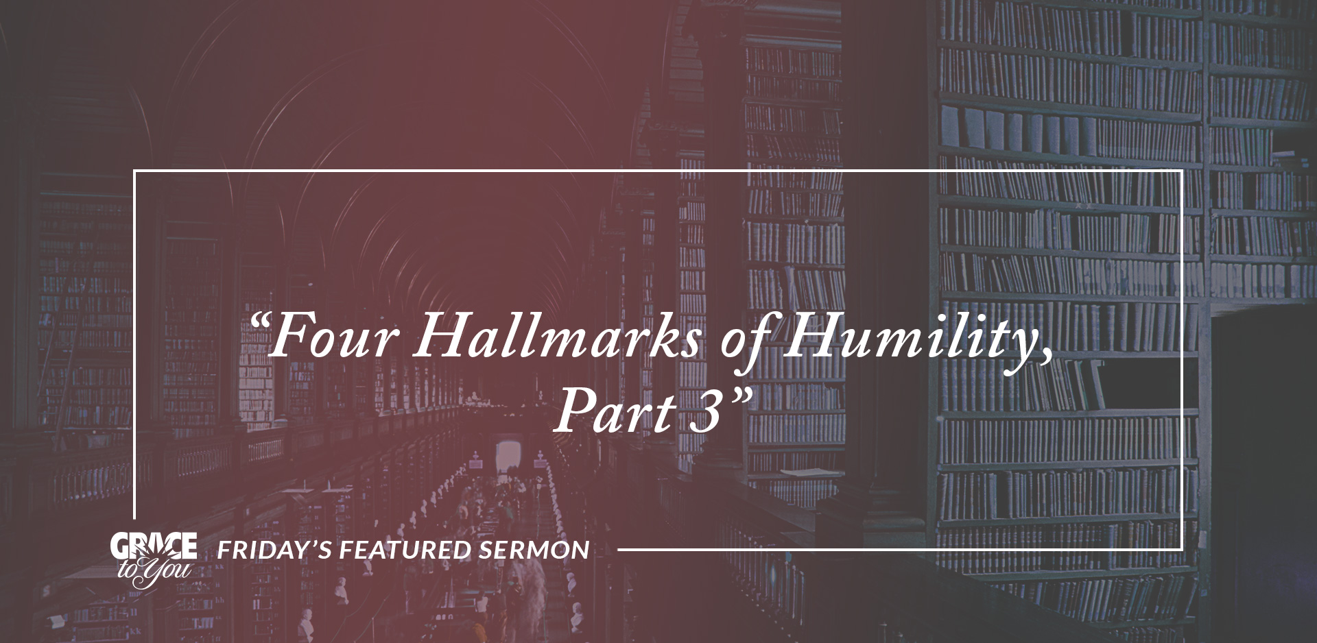 "Friday's Featured Sermon: ""Four Hallmarks of Humility, Part 3"""