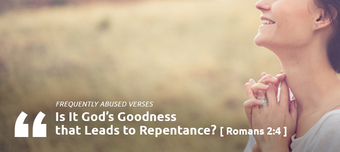 Frequently Abused Verses: Is It God's Goodness that Leads to Repentance?