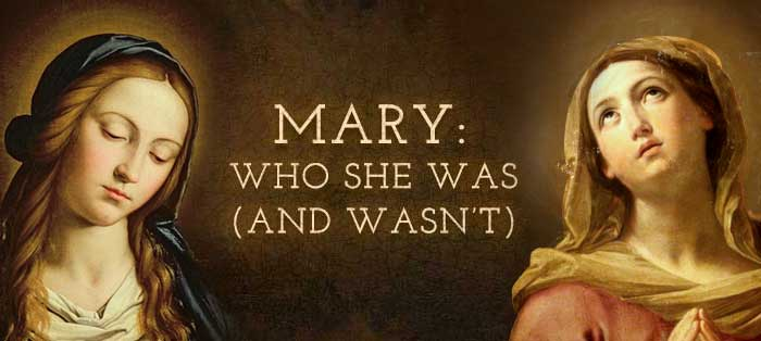 Mary: Who She Was (and Wasn't)