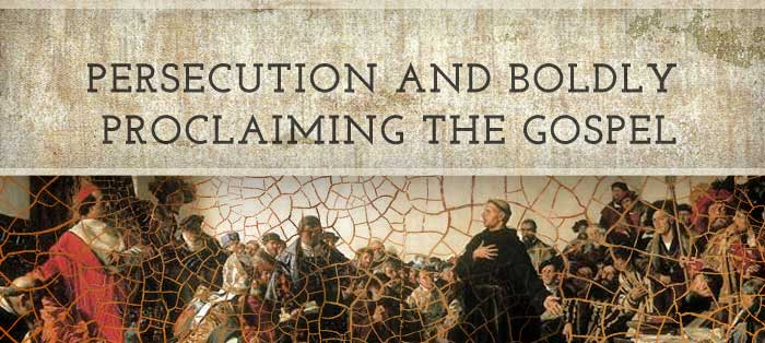 Persecution and Boldly Proclaiming the Gospel