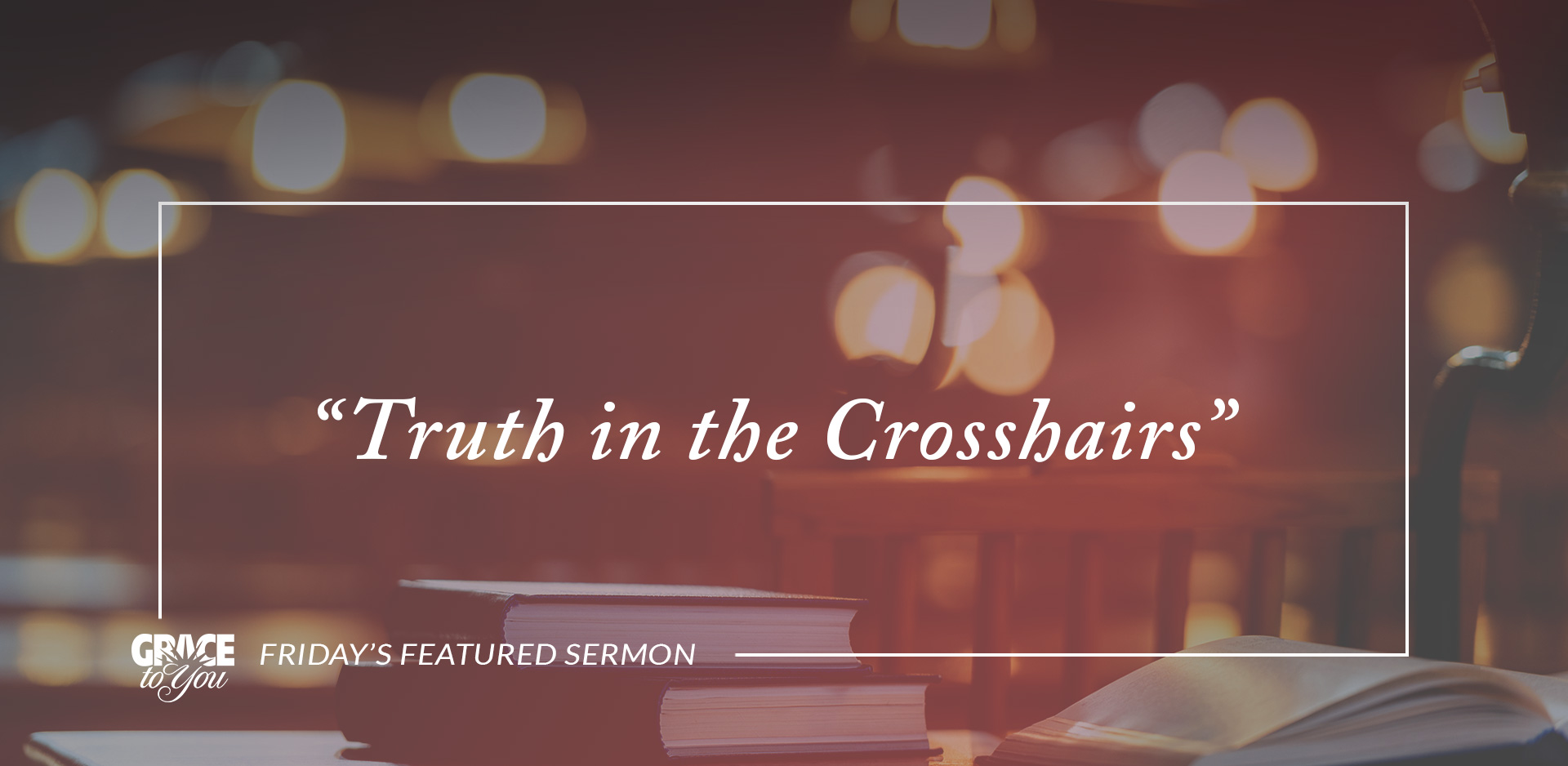 "Friday's Featured Sermon: ""Truth in the Crosshairs"""