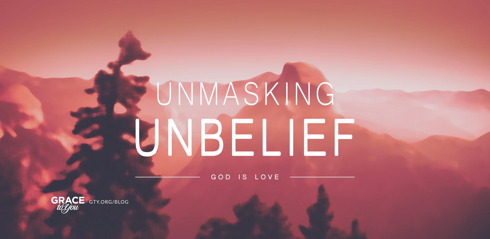 Unmasking Unbelief