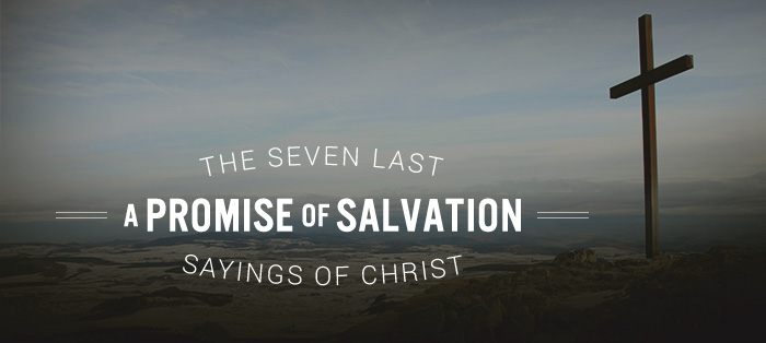 The Seven Last Sayings of Christ: A Promise of Salvation