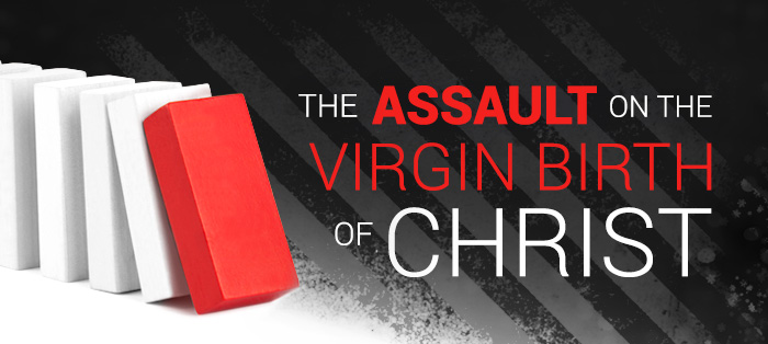 The Assault on the Virgin Birth of Christ