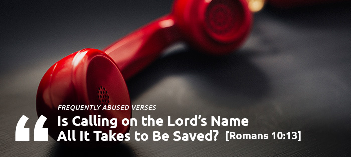 Previous post: Is Calling on the Lord's Name All It Takes to Be Saved?