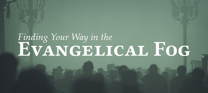 Finding Your Way in the Evangelical Fog
