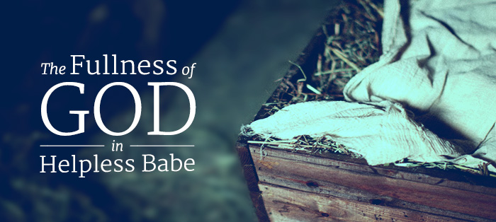 The Fullness of God in Helpless Babe