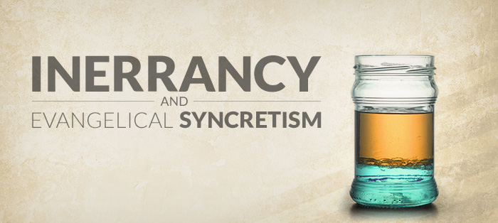 Inerrancy and Evangelical Syncretism