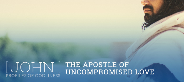 John: The Apostle of Uncompromised Love