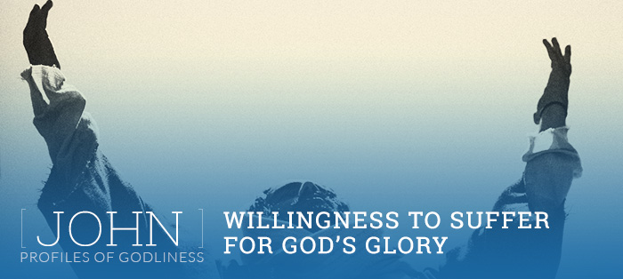 John: Willingness to Suffer for God's Glory