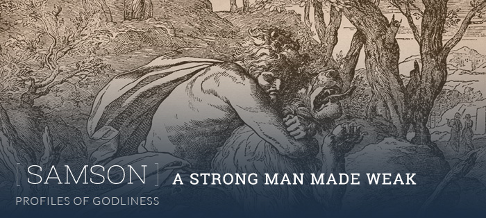 Samson: A Strong Man Made Weak